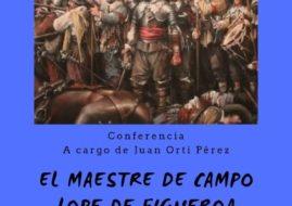 """""""EL MAESTRE DE CAMPO LOPE DE FIGUEROA"""", CONFERENCIA DEL GENERAL ORTI PEREZ"""