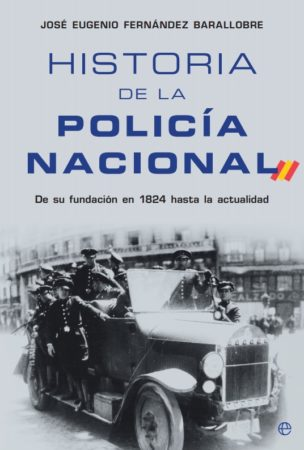 """""""HISTORY OF THE NATIONAL POLICE"""". PRESENTATION OF THE BOOK OF JOSE EUGENIO FERNANDEZ BARALLOBRE"""